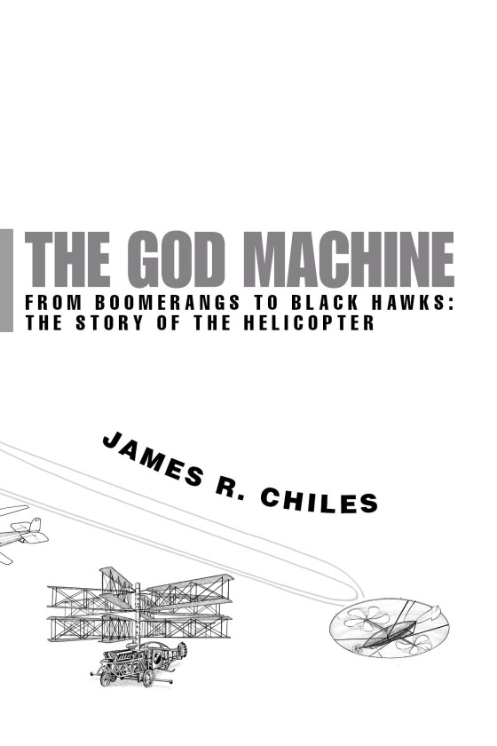The God Machine The Story of the Helicopter From Boomerangs to Black Hawks