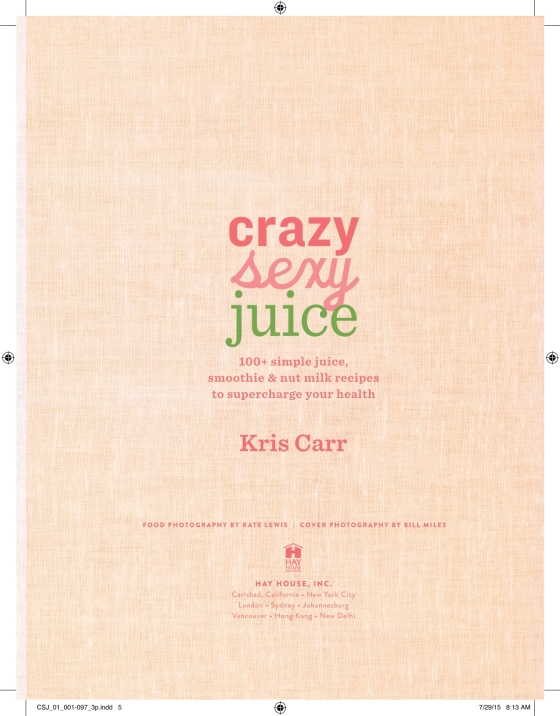crazy sexy juice 100 simple juice smoothie elixir recipes to supercharge your health