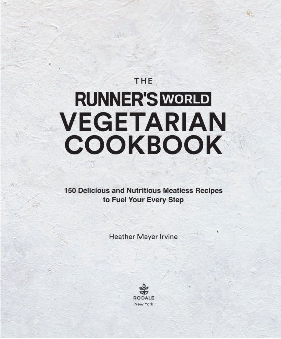the runners world vegetarian cookbook 150 delicious and nutritious meatless recipes to fuel your every step